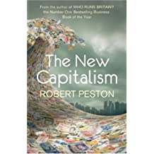 The New Capitalism: How and why the economic world has changed forever - and how it affects us all