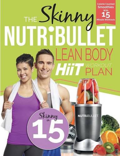 The Skinny NUTRiBULLET Lean Body HIIT Workout Plan: Calorie counted smoothies with 15 minute workouts for a leaner, fitter you (Paperback)