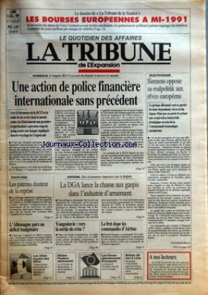 TRIBUNE DE L'EXPANSION (LA) [No 1713] du 08/07/1991 - SCANDALE - L'EMPIRE BCCI ACCUSE DE FRAUDE A TRAVERS LE MONDE - UNE ACTION DE POLICE FINANCIERE INTERNATIONALE SANS PRECEDENT - AVEC LA FERMETURE DE LA BCCI ET LA SAISIE DE SES AVOIRS DANS LE MONDE ENTIER, LES ETATS LANCENT UNE PREMIERE ET SPECTACULAIRE OPERATION COUP DE POING CONTRE UNE BANQUE IMPLIQUEE DANS LE RECYCLAGE DE L'ARGENT SALE - LE DOSSIER DE LA TRIBUNE DE LA FINANCE - LES BOURSES EUROPEENNES A MI-1991 - ELECTRONIQUE - par Collectif