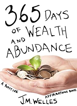 365 Days of Wealth and Abundance: A Positive Affirmations ...