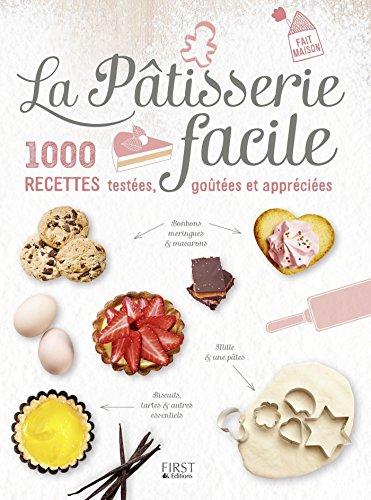 La Pâtisserie facile - 1000 recettes testées, goûtées et appréciées par COLLECTIF