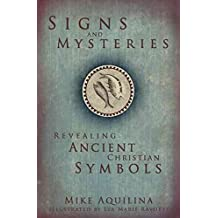[(Signs and Mysteries : Revealing Ancient Christian Symbols)] [By (author) Mike Aquilina] published on (September, 2008)