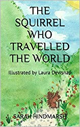 The Squirrel Who Travelled the World: Illustrated by Laura Dewsnap (The Animal Adventures Series Book 2)