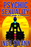 "Psychic Sexuality - The Bio-Psychic ""Anatomy"" of Sexual Energies"