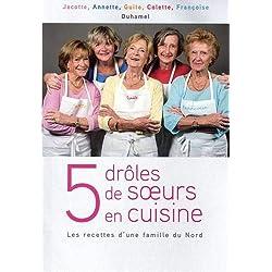 5 drôles de soeurs en cuisine : Les recettes d'une famille du Nord