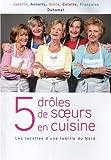5 drôles de soeurs en cuisine : Les recettes d'une famille du Nord...