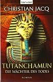 Tutanchamun - Die Wächter des Todes: Roman - Christian Jacq