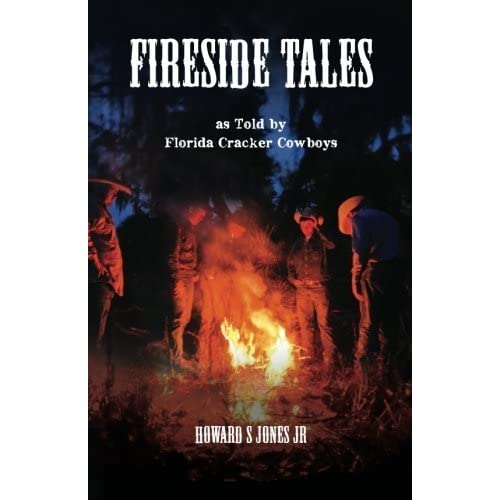 Fireside Tales: As told by Florida Cracker Cowboys; Embellished campfire and bedtime tall tales by Howard S Jones Jr (2011-10-06)