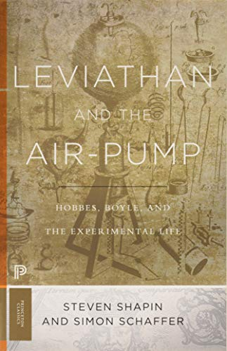 Leviathan and the Air-Pump: Hobbes, Boyle, and the Experimental Life (Princeton Classics, Band 32) Classic Pump