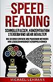 SPEED READING - SCHNELLER LESEN, KONZENTRATION STEIGERN UND MEHR BEHALTEN - WIE SIE DURCH EINFACHE UND PRAXISNAHE METHODEN IHRE LESEGESCHWINDIGKEIT VERDOPPELN KÖNNEN - Michael Lehmann