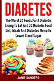 DIABETES: The Worst 20 Foods For Diabetes To Eat And the Best 20 Diabetic Food List, Meals And Diabetes Menus To Lower Your Blood Sugar: Volume 2 ... Diet,smart blood sugar,sugar detox)