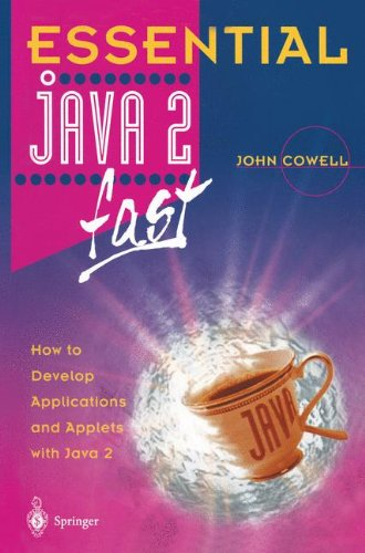 Essential Java 2 fast: How To Develop Applications And Applets With Java 2 (Essential Series) -