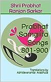 #5: Prabhat Samgiita – Songs 801-900: Translations by Abhidevananda Avadhuta