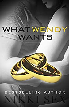 What Wendy Wants by [Sex, Nikki]