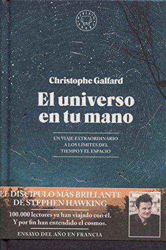 El universo en tu mano: Un viaje extraordinario a los límites del tiempo y el espacio por Christophe Galfard