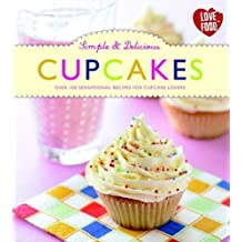 Simple & Delicious Cupcakes - Love Food by Love Food Editors Parragon Books (2012-06-15)