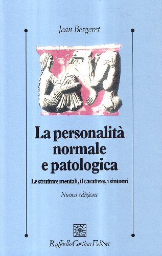 La personalità normale e patologica. Le strutture mentali, il carattere, i sintomi