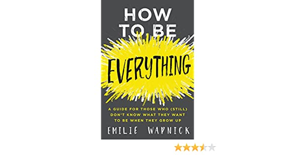 Buy how to be everything a guide for those who still dont know buy how to be everything a guide for those who still dont know what they want to be when they grow up book online at low prices in india how to fandeluxe Image collections