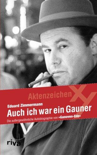 Auch ich war ein Gauner: Die Außergewöhnliche Autobiographie von Ganoven-Ede.