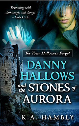 Danny Hallows and the Stones of Aurora: The Town Halloween Forgot (English Edition)