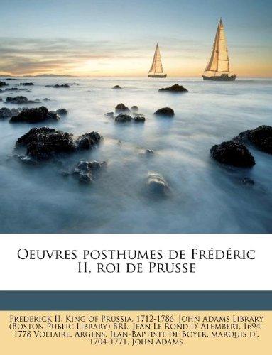 Oeuvres Posthumes de Fr D Ric II, Roi de Prusse