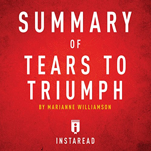 Summary of Tears to Triumph by Marianne Williamson | Includes Analysis -  Instaread - Unabridged