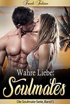 Wahre Liebe: Soulmates (Soulmate-Reihe 5)