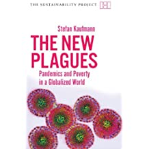 The New Plagues: Pandemics and Poverty in a Globalized World (Haus Publishing - Sustainability Project) by Stefan Kaufmann (2009-11-01)
