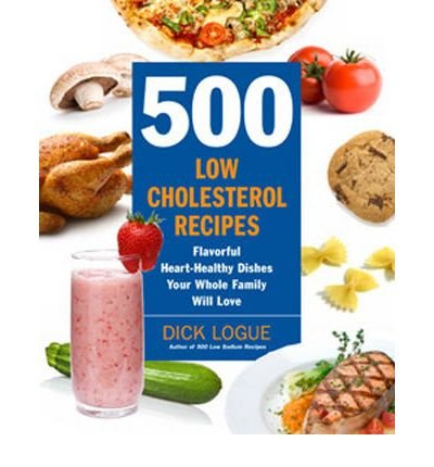 [(500 Low-Cholesterol Recipes: Lose the Cholesterol, Not the Flavour with Meals the Whole Family Will Love)] [Author: Dick Logue] published on (October, 2009)