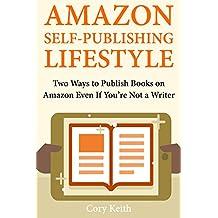 Amazon Self-Publishing Lifestyle: Two Ways to Publish Books on Amazon Even If You're Not a Writer (English Edition)