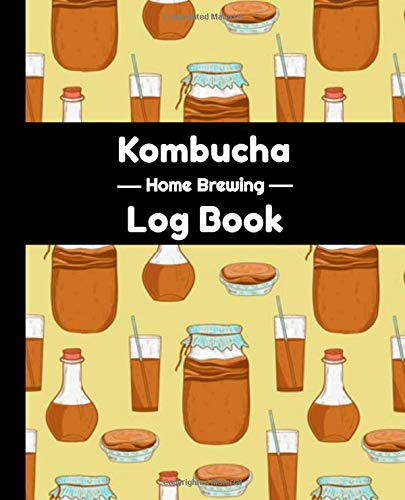Kombucha Home Brewing Log Book: Notebook / Journal to record Kombucha Home Brews Recipes | 7.5 x 9.25 Inches | Gift for kombucha lover and crafter.