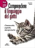 Comprendere il linguaggio del gatto. Conoscerlo, capirlo,...