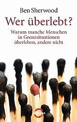 Wer überlebt?: Warum manche Menschen in Grenzsituationen überleben, andere nicht (German Edition)