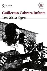 Tres tristes tigres EDICIÓN CONMEMORATIVA par Guillermo Cabrera Infante