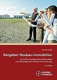 Ratgeber Neubau-Immobilien: So treffen Sie beim Immobilienkauf vom Bauträger die richtige Entscheidung! 2. Auflage