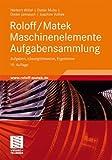 Roloff/Matek Maschinenelemente Aufgabensammlung: Aufgaben, Lösungshinweise, Ergebnisse - Herbert Wittel