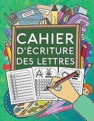 Cahier d'Ecriture des Lettres: Apprenez à votre enfant l'écriture des lettres de l'alphabet, tout en s'amusant ! Cahier d'ex