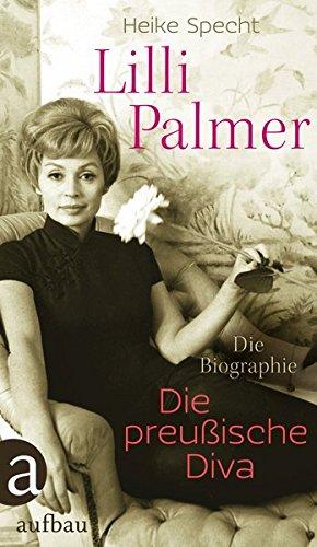 Lilli Palmer. Die preußische Diva: Die Biographie (O Canada Ihre Geschichte)