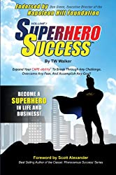 Superhero Success - Expand Your CAPE-ability® To Breakthrough Any Challenge, Overcome Any Fear, And Become A Superhero In Life And Business!