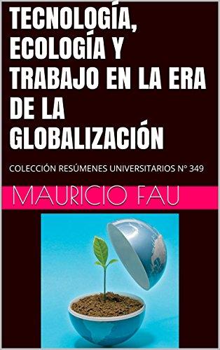 TECNOLOGÍA, ECOLOGÍA Y TRABAJO EN LA ERA DE LA GLOBALIZACIÓN: COLECCIÓN RESÚMENES UNIVERSITARIOS Nº 349