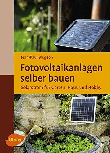 Fotovoltaikanlagen selber bauen: Solarstrom für Garten, Haus und Hobby