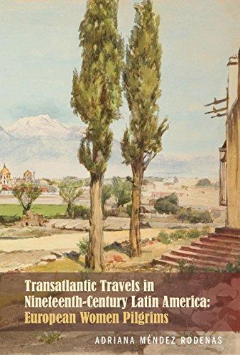 Transatlantic Travels in Nineteenth-Century Latin America: European Women Pilgrims (Bucknell Studies in Latin American Literature & Theory)