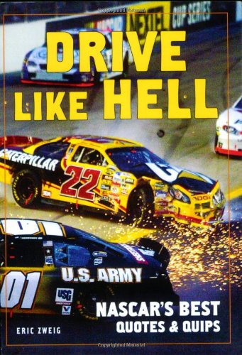 Drive Like Hell: Nascar's Best Quotes and Quips: NASCAR's Best Quips and Quotes por Eric Zweig