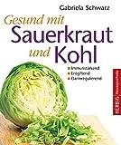 Gesund mit Sauerkraut und Kohl: Immunstärkend - Entgiftend - Darmregulierend