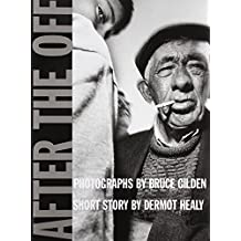 After the Off: Photographs by Bruce Gilden, Short Story by Dermot Healy by Bruce Gilden (2002-01-01)