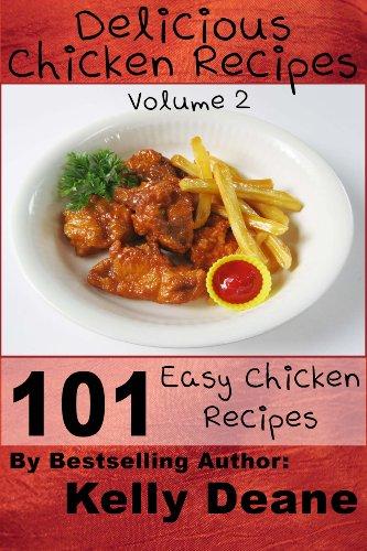 Delicious Chicken Recipes - Volume 2:  101 Easy Chicken Recipes (English Edition)