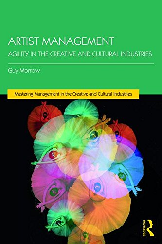 Artist Management: Agility in the Creative and Cultural Industries (Mastering Management in the Creative and Cultural Industries)