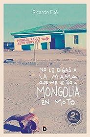 No le digas a la mama que me he ido a Mongolia en moto (Viajeros)