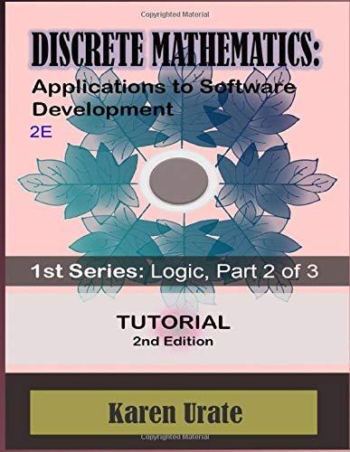 Discrete Mathematics: Applications to Software Development: 1st Series: Logic, Part 2 of 3