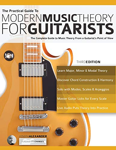 The Practical Guide to Modern Music Theory for Guitarists: The complete guide to music theory from a guitarist's point of view (Guitar theory, Band 1) Moderne Guide